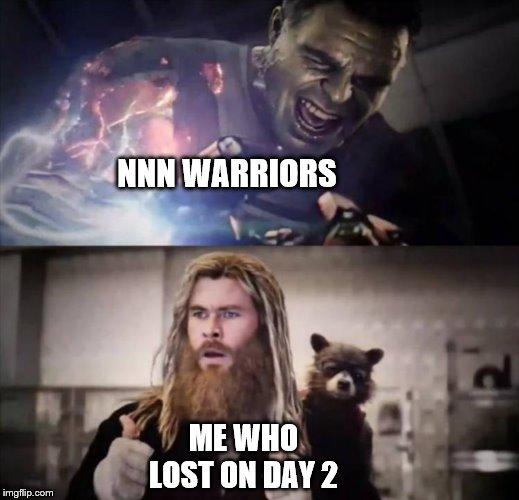 NNN WARRIORS ME WHO LOST ON DAY 2 | image tagged in impressed thor | made w/ Imgflip meme maker