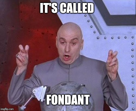 Dr Evil Laser Meme | IT'S CALLED FONDANT | image tagged in memes,dr evil laser | made w/ Imgflip meme maker