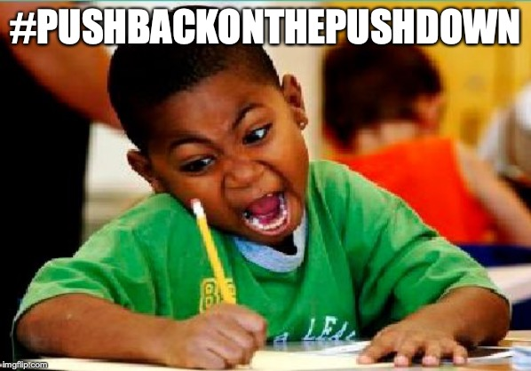 #PUSHBACKONTHEPUSHDOWN | image tagged in funny kid testing | made w/ Imgflip meme maker