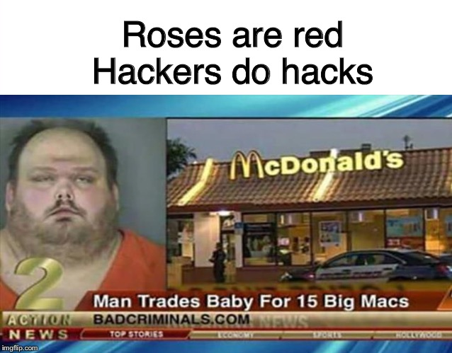 His face tho | Roses are redHackers do hacks | image tagged in man trades baby for 15 big macs,why | made w/ Imgflip meme maker