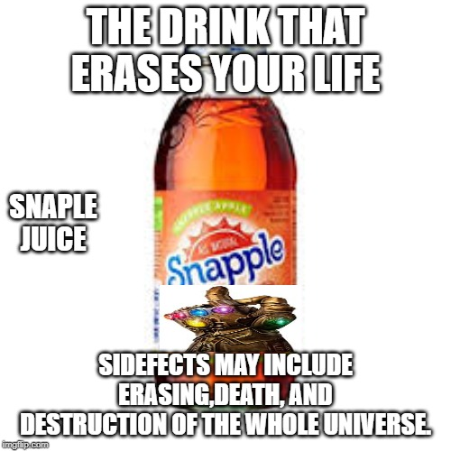 SNAPLE JUICE! | THE DRINK THAT ERASES YOUR LIFE SIDEFECTS MAY INCLUDE ERASING,DEATH, AND DESTRUCTION OF THE WHOLE UNIVERSE. SNAPLE JUICE | image tagged in memes,thanos | made w/ Imgflip meme maker