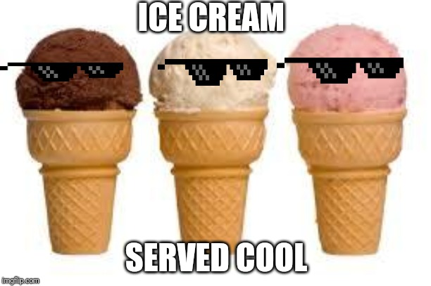 Ice Cream cone |  ICE CREAM; SERVED COOL | image tagged in ice cream cone | made w/ Imgflip meme maker