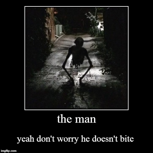 the man | yeah don't worry he doesn't bite | image tagged in funny,demotivationals | made w/ Imgflip demotivational maker