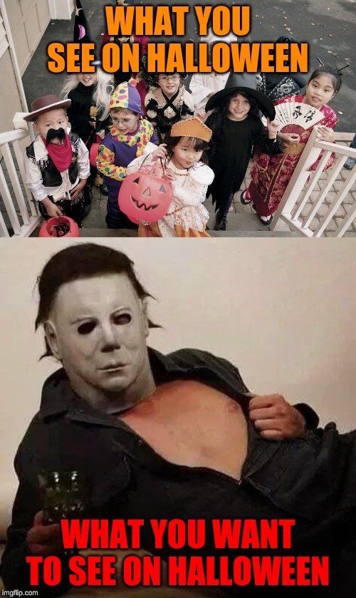 would this count as nudity for the fun stream? | TRUMP TELL'S GAMER'S VIDEO GAME'S COSE VONTLE'SBUT GAMER'S TELL TRUMP WRONG AND STUPIDIN A NUTSHELL GAMER'S | image tagged in sexy michael myers halloween tosh,trick or treat | made w/ Imgflip meme maker