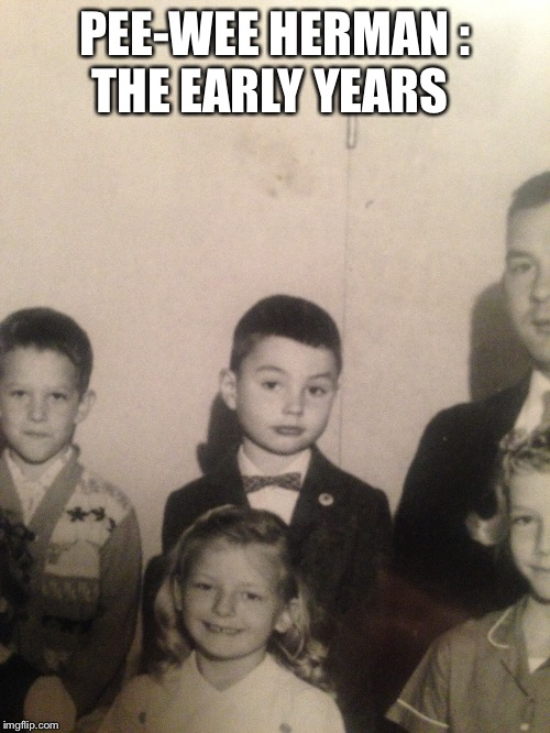 I love that story | PEE-WEE HERMAN : THE EARLY YEARS | image tagged in funny memes | made w/ Imgflip meme maker