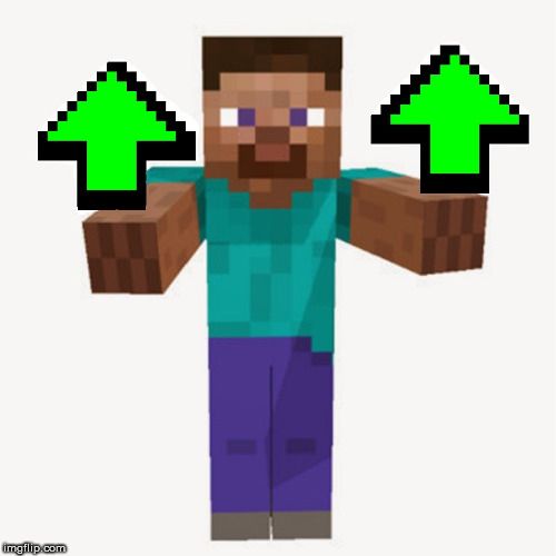 steve up votes | image tagged in steve up votes | made w/ Imgflip meme maker