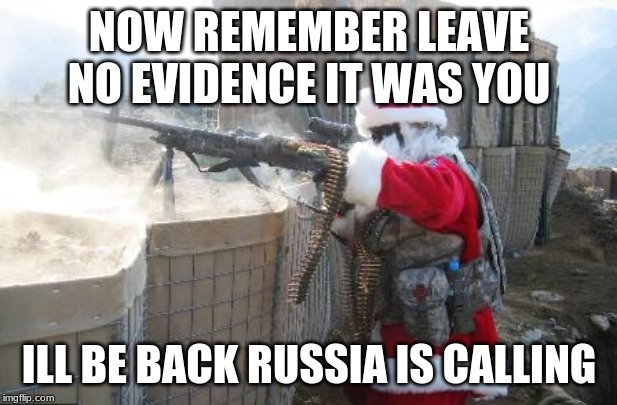 Hohoho Meme | NOW REMEMBER LEAVE NO EVIDENCE IT WAS YOU ILL BE BACK RUSSIA IS CALLING | image tagged in memes,hohoho | made w/ Imgflip meme maker
