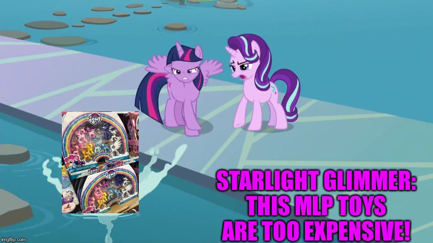 Starlight Glimmer throws the last new MLP toys. | STARLIGHT GLIMMER: THIS MLP TOYS ARE TOO EXPENSIVE! | image tagged in starlight glimmer,twilight sparkle,mlp fim,toys,costco | made w/ Imgflip meme maker
