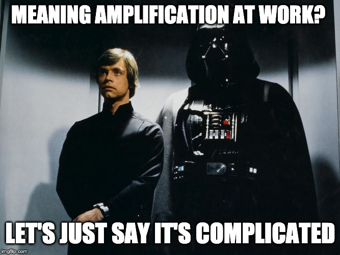 MEANING AMPLIFICATION AT WORK? LET'S JUST SAY IT'S COMPLICATED | made w/ Imgflip meme maker