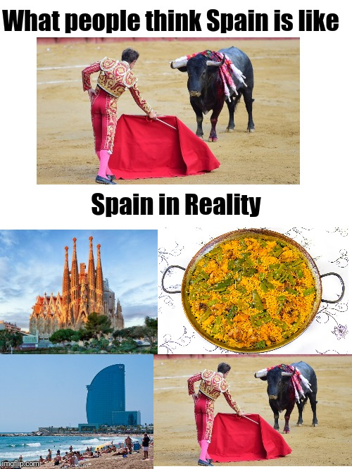 What people think Spain is like; Spain in Reality | image tagged in memes,funny,spain | made w/ Imgflip meme maker