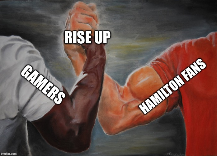 Epic Handshake |  RISE UP; HAMILTON FANS; GAMERS | image tagged in epic handshake,hamiltonmusical | made w/ Imgflip meme maker