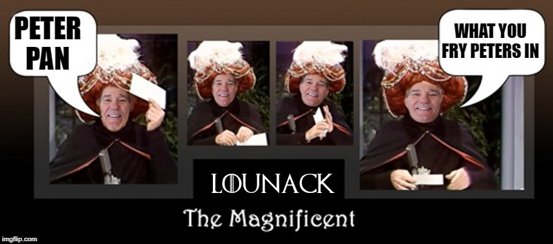 lounack the magnificent | PETER PAN WHAT YOU FRY PETERS IN | image tagged in lounack,kewlew | made w/ Imgflip meme maker