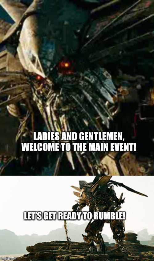 Jetfire announces the Rumble Dance-off | LADIES AND GENTLEMEN, WELCOME TO THE MAIN EVENT! LET'S GET READY TO RUMBLE! | image tagged in transformers,dance | made w/ Imgflip meme maker