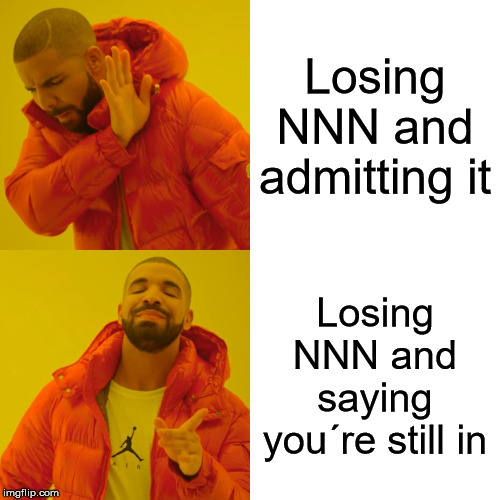 Drake Hotline Bling Meme | Losing NNN and admitting it Losing NNN and saying you´re still in | image tagged in memes,drake hotline bling | made w/ Imgflip meme maker