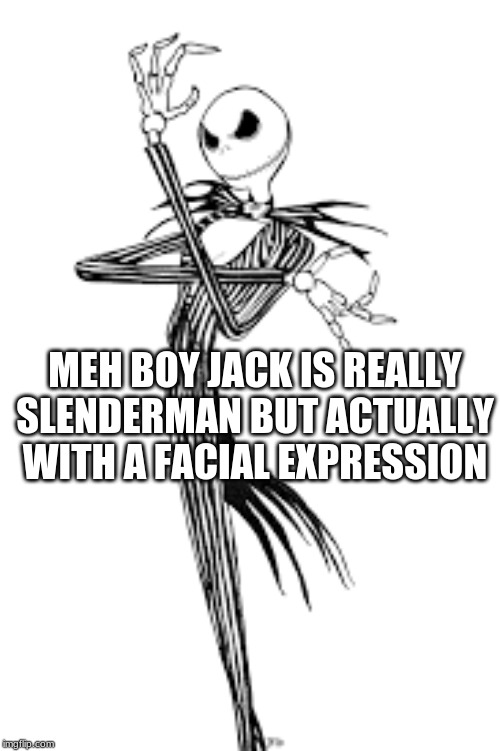 MEH BOY JACK IS REALLY SLENDERMAN BUT ACTUALLY WITH A FACIAL EXPRESSION | image tagged in halloween | made w/ Imgflip meme maker