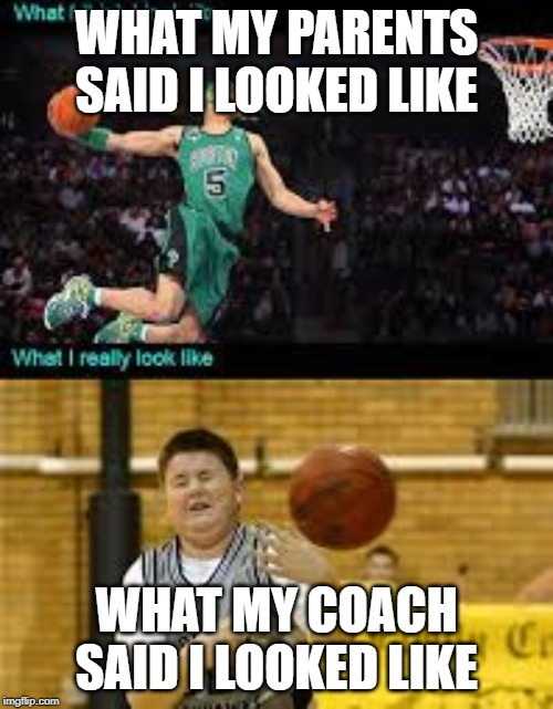 what i think vs. me | WHAT MY PARENTS SAID I LOOKED LIKE WHAT MY COACH SAID I LOOKED LIKE | image tagged in what i think vs me | made w/ Imgflip meme maker