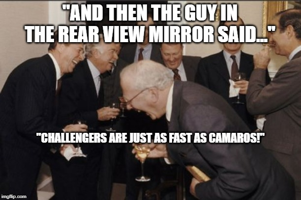 "Laughing Men In Suits | ""AND THEN THE GUY IN THE REAR VIEW MIRROR SAID..."" ""CHALLENGERS ARE JUST AS FAST AS CAMAROS!"" 