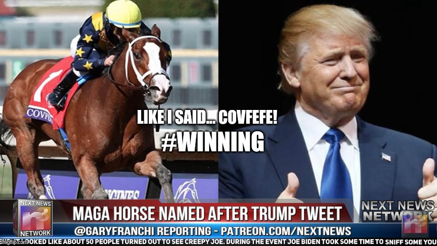 Tired Of Winning... yet? |  LIKE I SAID... COVFEFE! #WINNING | image tagged in covfefe,maga,winning,presidential race,trump 2020,the great awakening | made w/ Imgflip meme maker