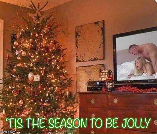 'Tis the season | 'TIS THE SEASON TO BE JOLLY | image tagged in xmas,merry christmas,happy holidays | made w/ Imgflip meme maker