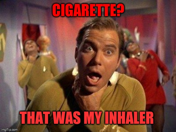Captain Kirk Choke | CIGARETTE? THAT WAS MY INHALER | image tagged in captain kirk choke | made w/ Imgflip meme maker