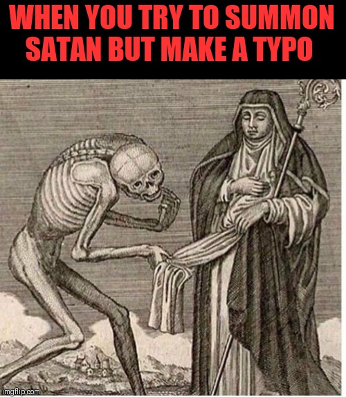 Satin! I summon thee | WHEN YOU TRY TO SUMMON SATAN BUT MAKE A TYPO | image tagged in damn you autocorrect,love me some satin sheets,silly | made w/ Imgflip meme maker