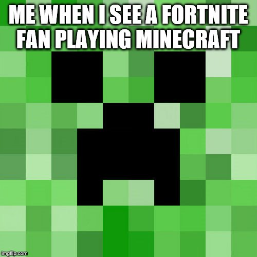 Scumbag Minecraft Meme | ME WHEN I SEE A FORTNITE FAN PLAYING MINECRAFT | image tagged in memes,scumbag minecraft | made w/ Imgflip meme maker