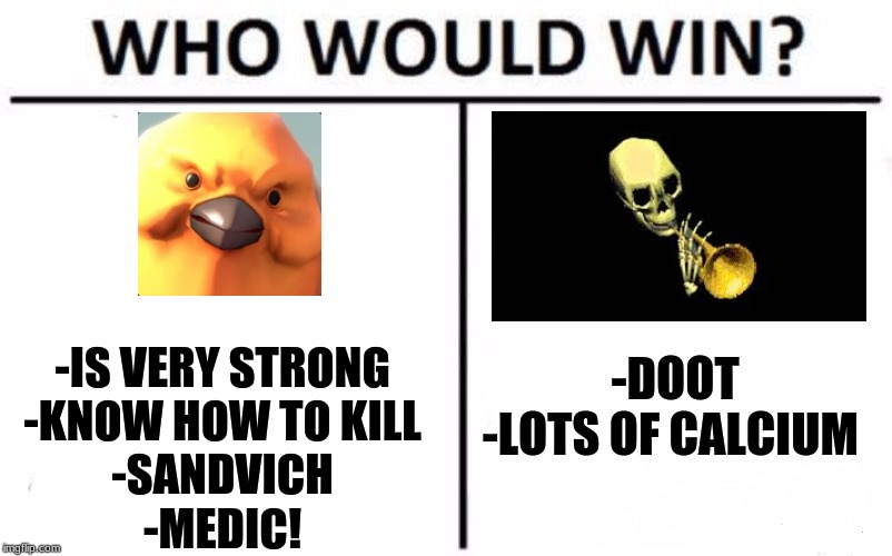 Who Would Win? Meme | -IS VERY STRONG-KNOW HOW TO KILL-SANDVICH-MEDIC! -DOOT-LOTS OF CALCIUM | image tagged in memes,who would win | made w/ Imgflip meme maker