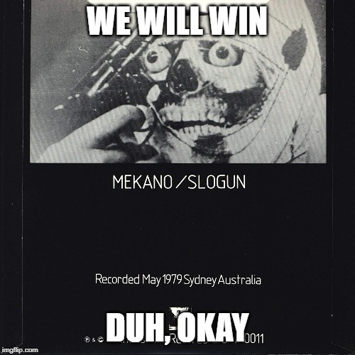 WE WILL WIN DUH, OKAY | made w/ Imgflip meme maker