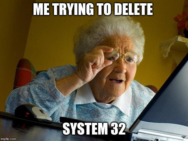 Grandma Finds The Internet Meme | ME TRYING TO DELETE SYSTEM 32 | image tagged in memes,grandma finds the internet | made w/ Imgflip meme maker