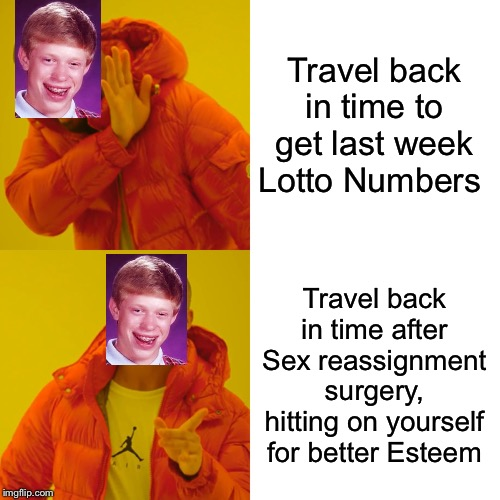 Drake Hotline Bling Meme | Travel back in time to get last week Lotto Numbers Travel back in time after Sex reassignment surgery, hitting on yourself for better Esteem | image tagged in memes,drake hotline bling | made w/ Imgflip meme maker