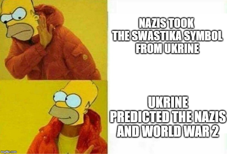 If you look at things in a certain way... | NAZIS TOOK  THE SWASTIKA SYMBOL FROM UKRINE UKRINE PREDICTED THE NAZIS AND WORLD WAR 2 | image tagged in ukraine,swastika,prediction,simpsons | made w/ Imgflip meme maker