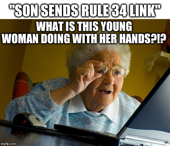 "Grandma Finds The Internet Meme | ""SON SENDS RULE 34 LINK"" WHAT IS THIS YOUNG WOMAN DOING WITH HER HANDS?!? 