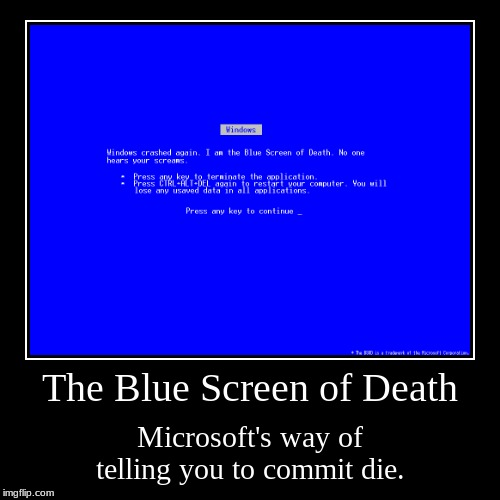 The Blue Screen of Death | Microsoft's way of telling you to commit die. | image tagged in funny,demotivationals | made w/ Imgflip demotivational maker
