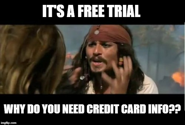 Why Is The Rum Gone Meme | IT'S A FREE TRIAL WHY DO YOU NEED CREDIT CARD INFO?? | image tagged in memes,why is the rum gone | made w/ Imgflip meme maker