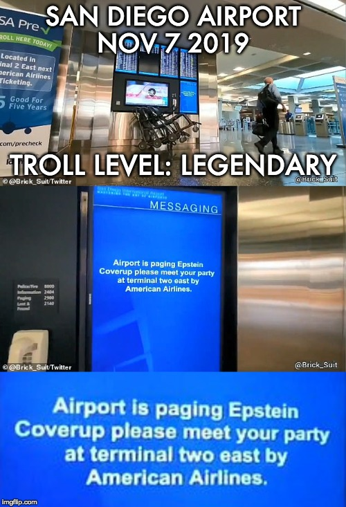 San Diego airport apologizes after bizarre message flashes up on screens | SAN DIEGO AIRPORT NOV 7 2019 TROLL LEVEL: LEGENDARY | image tagged in jeffrey epstein | made w/ Imgflip meme maker