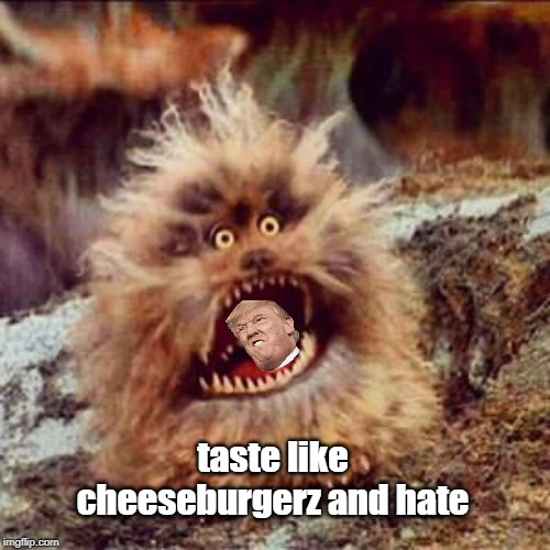 Fizzgig eats Bigwig | taste like cheeseburgerz and hate | image tagged in fizzgig,trump,hatespeech,potus,president trump | made w/ Imgflip meme maker