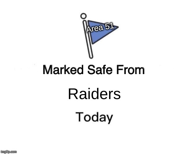 Marked Safe From Meme | Raiders Area 51 | image tagged in memes,marked safe from | made w/ Imgflip meme maker