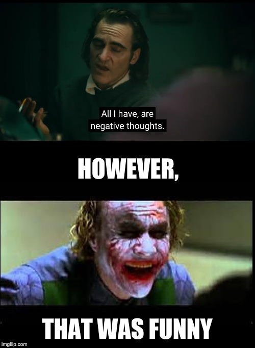HOWEVER, THAT WAS FUNNY | image tagged in joker laughing,negative thoughts | made w/ Imgflip meme maker