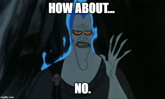 when someone begs for upvotes | HOW ABOUT... NO. | image tagged in memes,hercules hades | made w/ Imgflip meme maker
