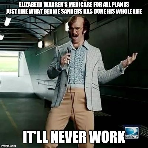 Bad comedian Eli Manning | ELIZABETH WARREN'S MEDICARE FOR ALL PLAN IS JUST LIKE WHAT BERNIE SANDERS HAS DONE HIS WHOLE LIFE IT'LL NEVER WORK | image tagged in bad comedian eli manning | made w/ Imgflip meme maker