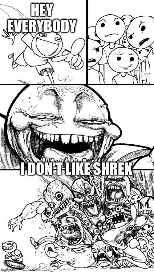Hey eveybody I don't like Shrek |  HEY EVERYBODY; I DON'T LIKE SHREK | image tagged in memes,hey internet,shrek | made w/ Imgflip meme maker