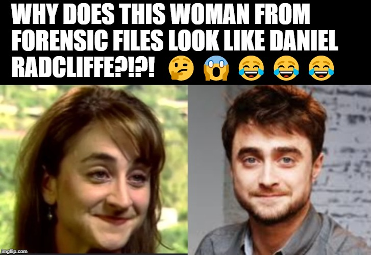 S3, E4: the newest great mystery | WHY DOES THIS WOMAN FROM FORENSIC FILES LOOK LIKE DANIELRADCLIFFE?!?!  ????? | image tagged in daniel radcliffe,forensic files,drag queen,funny | made w/ Imgflip meme maker