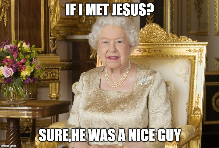 image tagged in queen elizabeth,jesus,memes | made w/ Imgflip meme maker
