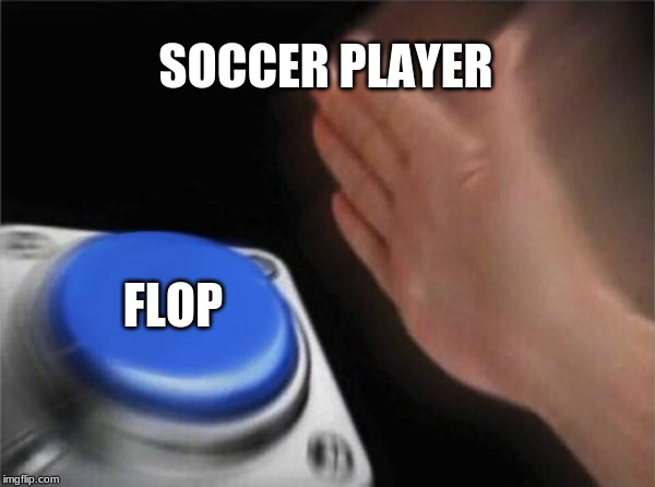 Blank Nut Button Meme | SOCCER PLAYER FLOP | image tagged in memes,blank nut button | made w/ Imgflip meme maker