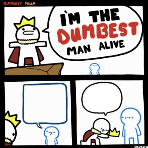I M The Dumbest Man Alive 2 Blank Template Imgflip