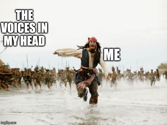 Jack Sparrow Being Chased Meme | THE VOICES IN MY HEAD ME | image tagged in memes,jack sparrow being chased | made w/ Imgflip meme maker