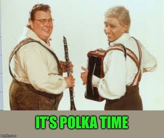 IT'S POLKA TIME | made w/ Imgflip meme maker
