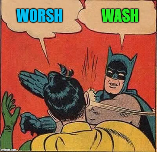 Batman Slapping Robin Meme | WORSH WASH | image tagged in memes,batman slapping robin | made w/ Imgflip meme maker