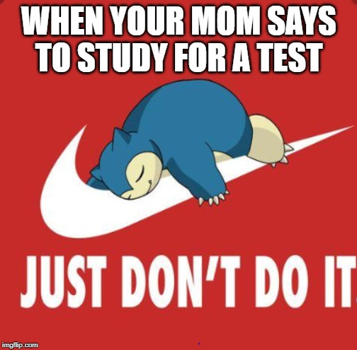 Study | WHEN YOUR MOM SAYS TO STUDY FOR A TEST | image tagged in don't do it | made w/ Imgflip meme maker