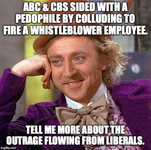 The silence from liberals is deafening. |  ABC & CBS SIDED WITH A PEDOPHILE BY COLLUDING TO FIRE A WHISTLEBLOWER EMPLOYEE. TELL ME MORE ABOUT THE OUTRAGE FLOWING FROM LIBERALS. | image tagged in 2019,abc,cbs,jeffrey epstein,whistleblower,liberals | made w/ Imgflip meme maker